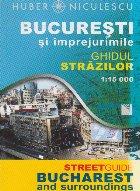 Bucuresti si imprejurimile. Ghidul strazilor / Bucharest and Surroundings. Street Guide