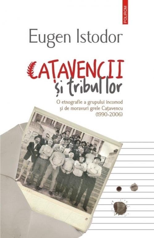 Caţavencii şi tribul lor. O etnografie a grupului incomod și de moravuri grele Cațavencu (1990-2006)