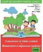 Caiet de vacanta pentru clasa I. Comunicare in limba romana. Matematica si explorarea mediului