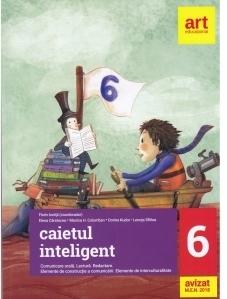 Caietul inteligent. Comunicare orala. Lectura. Redactare. Elemente de constructie a comunicarii. Elemente de interculturalitate. Clasa a VI-a