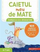 Caietul meu de mate (6-7 ani). 101 jocuri si activitati pentru dezvoltarea competentelor matematice