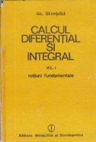 Calcul diferential si integral, Volumul I - Notiuni fundamentale