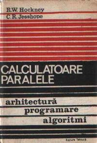 Calculatoare paralele - Arhitectura, programare si algoritmi, Editia a II-a