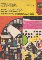 Calculatorul electronic unealta secolului