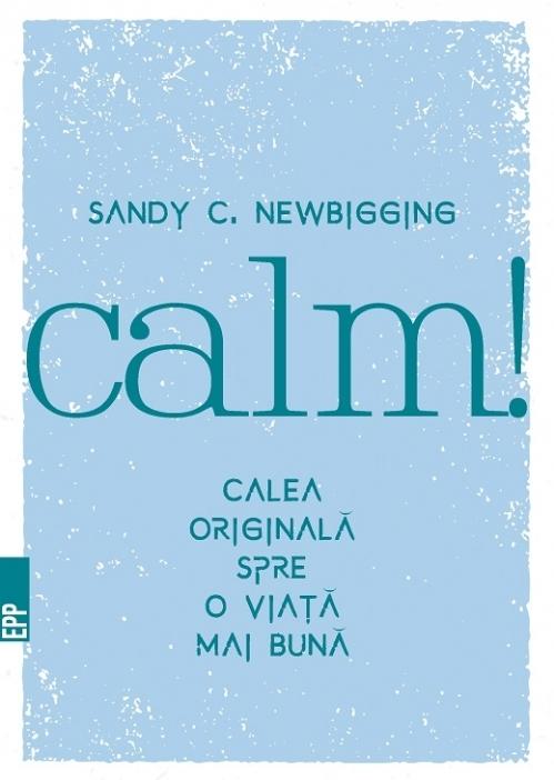 Calm! Calea originală spre o viaţă mai bună