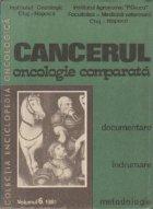 Cancerul - Oncologie comparata, Volumul 6/1981