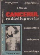 Cancerul - Radiodiagnostic. Documentare, indrumare, metodologie, Volumul 9/1982
