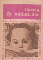 Cartea amintirilor. Din copilaria si tineretea scriitorilor nostri