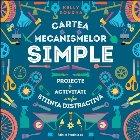 Cartea mecanismelor simple. Proiecte & activități care fac știința distractivă
