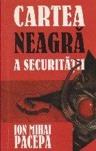 Cartea Neagra a Securitatii, Volumul I - Rolul politiei politice si al spionajului in Romania comunista