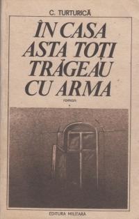 In casa asta toti trageau cu arma, Volumul I (roman)