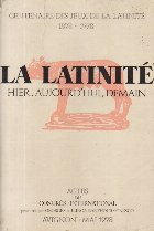 Centenaire des jeux de la latinite 1878-1978.  La Latinite - hier, aujourd\'hui, demain. Actes du Congres International procures par Georges st Ilinca Barthouil-Ionesco, Avignon - Mai 1978 o