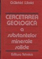 Cercetarea geologica a substantelor minerale solide ( Indrumator practic )