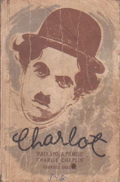 Charlot - Viata, epoca, filmele lui Charlie Chaplin