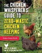 Chicken Whisperer's Guide to Zero-Waste Chicken Keeping