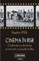 Cinema în RSR Conformism și disidență în industria ceaușistă de film