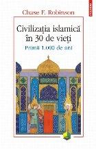 Civilizația islamică în 30 de vieți. Primii 1.000 de ani