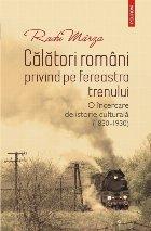 Călători români privind pe fereastra trenului. O încercare de istorie culturală (1830-1930)