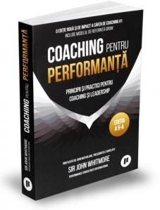 Coaching pentru performanta. Principii si practici pentru coaching si leadership. Editie aniversara 25 de ani, actualizata, revizuita si adaugita (editia a 5-a)