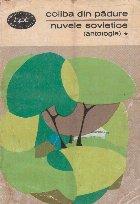 Coliba din padure. Antologia nuvelei sovietice 1945-1965, Volumul I