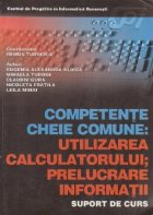 Competente cheie comune: Utilizarea calculatorului; Prelucrare informatii - Suport de curs