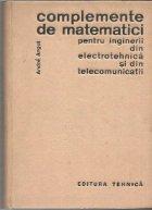 Complemente de matematici pentru inginerii din electrotehnica si din telecomunicatii