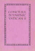 Conciliul Ecumenic Vatican II - Constitutii, decrete, declaratii