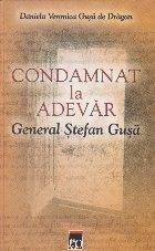 Condamnat adevar General Stefan Gusa