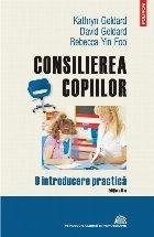 Consilierea copiilor. O introducere practică (ediţia a II-a revăzută și adăugită)