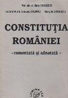 Constitutia Romaniei - Comentata si adnotata