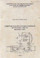 Constructia si exploatarea masinilor de prelucrat pentru mecanica fina