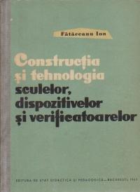 Constructia si tehnologia sculelor, dispozitivelor si verificatoarelor