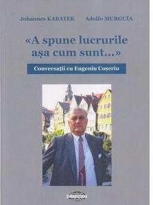 Conversatii cu Eugeniu Coseriu. A spune lucrurile asa cum sunt...