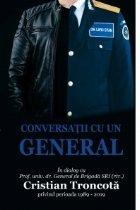Conversatii cu un General. In dialog cu Prof. univ. dr. General de Brigada SRI (rtr.) Cristian Troncota privind perioada 1989-2019