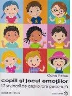 Copii si jocul emotiilor. 12 scenarii de dezvoltare personala