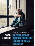 Copiii lui Irod. Raport moral asupra copiilor lasati in grija statului