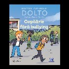 COPILARIE FARA BULLYING - DOLTO