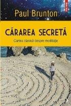 Cărarea secretă. Cartea clasică despre meditaţie