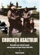 Cruciatii asaltului. Memoriile unor aviatori romani care au luptat in Grupul 8 Asalt 1943-1945