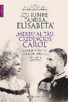 """""""Cu iubire tandră, Elisabeta"""". """"Mereu al tău credincios, Carol"""".Corespondența perechii regale, volumul II, 1889–1913"""