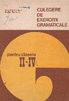 Culegere de exercitii gramaticale pentru clasele II-IV