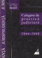 Culegere de practica judiciara penala 1994-1998 -Drept penal, -Drept procesual penal Curtea de Apel Brasov