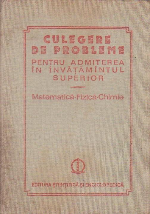 Culegere de probleme pentru admiterea in invatamantul superior (Matematica - Fizica - Chimie, 1980-1983)