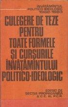 Culegere de teze pentru toate formele si cursurile invatamintului politico-ideologic