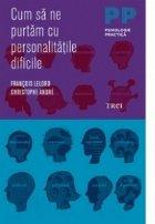 Cum purtam personalitatile dificile
