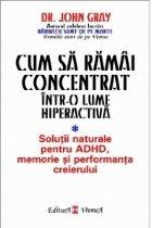Cum sa ramai concentrat intr-o lume hiperactiva. Solutii naturale pentru ADHD, memorie si performanta creierului
