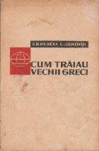 Cum traiau vechii greci (Editie 1962)