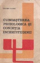 Cunoasterea psihologica si conditia incertitudinii