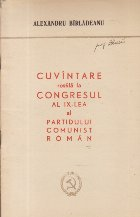 Cuvintare rostita la Congresul al IX-lea al Partidului Comunist Roman - Alexandru Birladeanu