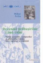 Deceniul prabusirilor (1940-1950) - Vietile pictorilor, sculptorilor